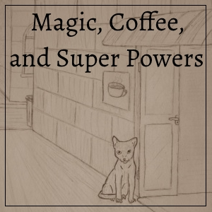 Magic, Coffee, and Super Powers