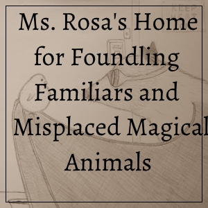 Ms. Rosa's Home for Foundling Familiars and Misplaced Magical Animals
